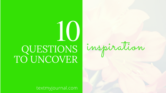 10 Questions to Uncover Inspiration